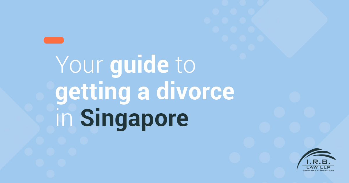 Complete Guide to Getting a Divorce in Singapore - IRB Law LLP